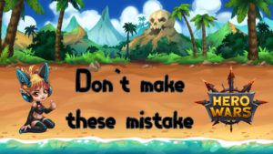 Read more about the article Hero Wars TOP 5 mistakes